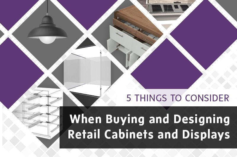 5 things to consider when choosing your retail cabinets and displays, blog