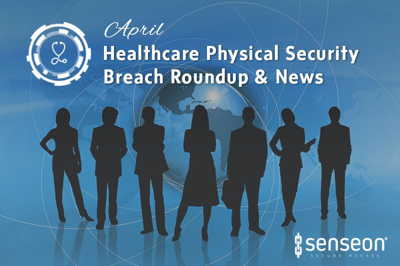 April Healthcare Physical Security Breach Roundup & News