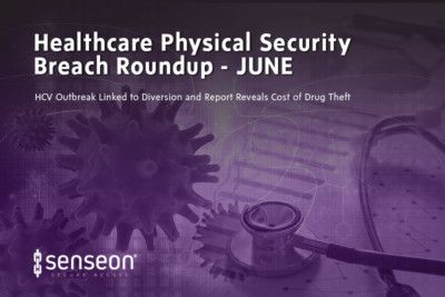 June Healthcare Physical Security Breach Roundup: HCV Outbreak Linked to Diversion and Report Reveals Cost of Drug Theft
